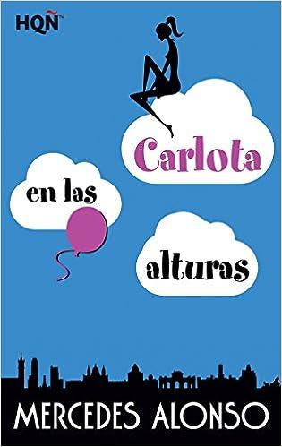 CARLOTA EN LAS ALTURAS (HQÑ NUESTRAS AUTORAS): Amazon.es: MERCEDES ALONSO: Libros