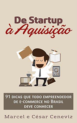 De Startup à Aquisição: 91 dicas que todo empreendedor de e-commerce no Brasil deve conhecer (Portuguese Edition)