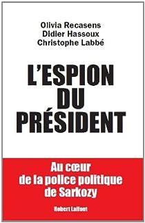 L'espion du Président. Au coeur de la police politique de Sarkozy par Hassoux