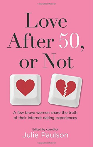 Love After Fifty, or Not: A Few Brave Women Share the Truth of Their Internet Dating Experiences pdf