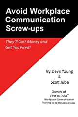 Avoid Workplace Communication Screw-Ups: They'll Cost Money and Get You Fired Paperback