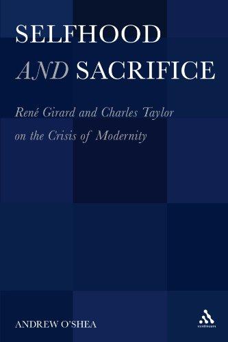 Selfhood and Sacrifice: René Girard and Charles Taylor on the Crisis of Modernity