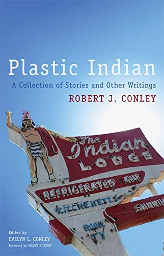 Plastic Indian: A Collection of Stories and Other Writings (American Indian Literature and Critical Studies Series Book 71)