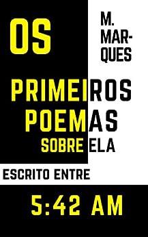 Os primeiros poemas sobre ela: Escrito entre 5:42 AM por [Marques, M.]