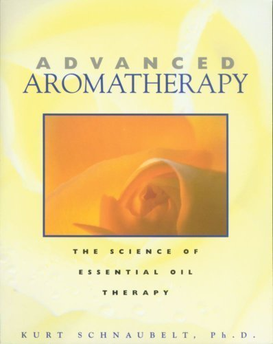 - Advanced Aromatherapy: The Science of Essential Oil Therapy by Schnaubelt, Kurt 1st (first) Edition (5/1/1998)