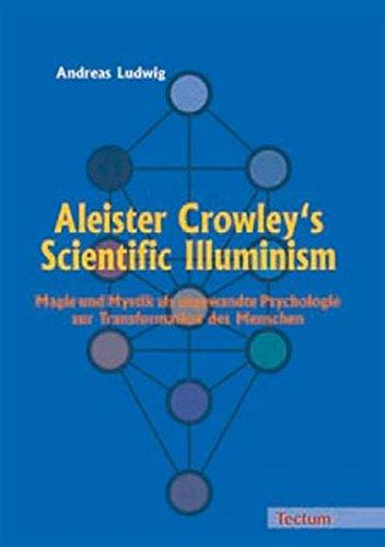 Aleister Crowley's Scientific Illuminism. Magie und Mystik als angewandte Psychologie zur Transformation des Menschen