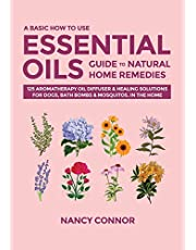 A Basic How to Use Essential Oils Guide to Natural Home Remedies: 125 Aromatherapy Oil Diffuser & Healing Solutions for Dogs, Bath Bombs & Mosquitos, in the Home