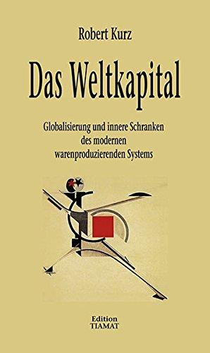 Das Weltkapital: Transnationale Betriebswirtschaft und Finanzblasen-Ökonomie als globaler Krisenprozess (Critica Diabolis)