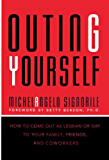 Outing Yourself: How to Come Out to Your Family, Your Friends, and Your Coworkers
