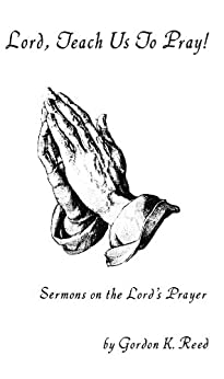 Lord, Teach Us to Pray! by [Reed, Godron K]