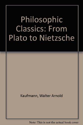 Philosophic Classics: From Plato to Nietzsche