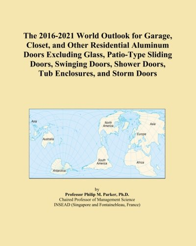 The 2016-2021 World Outlook for Garage, Closet, and Other Residential Aluminum Doors Excluding Glass, Patio-Type Sliding Doors, Swinging Doors, Shower Doors, Tub Enclosures, and Storm Doors