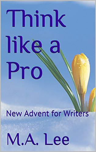Think like a Pro: New Advent for Writers by [Lee, M.A., Dunn, Emily R.]