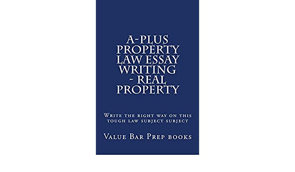 a plus property law essay writing real property a plus property  a plus property law essay writing real property a plus property law essay writing real property ebook value bar prep books amazon com au kindle