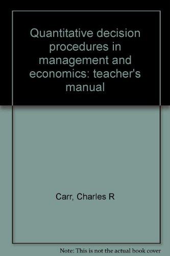 Quantitative decision procedures in management and economics: teacher's manual