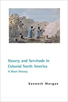 Slavery and Servitude in Colonial North America