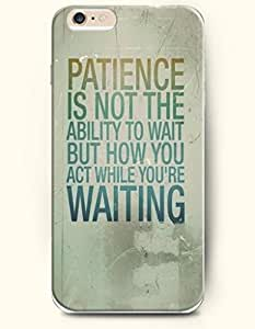 OOFIT Hard Phone Case for Apple iPhone 6 Plus ( iPhone 6 + )( 5.5 inches) - Patience Is Not The Ability To Wait But How You Act While You'Re Waiting - Life Quotes wangjiang maoyi