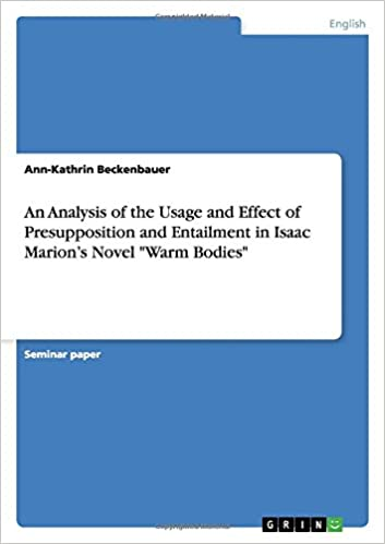 Book An Analysis of the Usage and Effect of Presupposition and Entailment in Isaac Marion's Novel