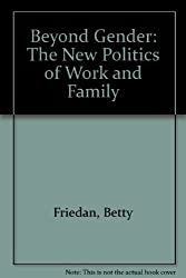 Beyond Gender: The New Politics of Work and Family