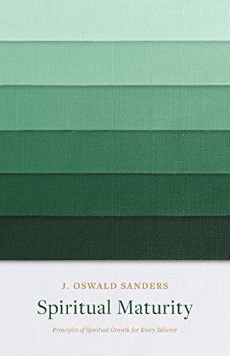 Spiritual Maturity: Principles of Spiritual Growth for Every Believer (Sanders Spiritual Growth Series)