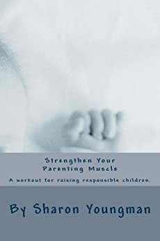 Strengthen Your Parenting Muscle by [Youngman, Sharon]