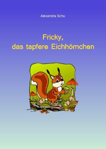 Fricky, das tapfere Eichhörnchen (German Edition)