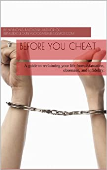 Before You Cheat: A Guide to Reclaiming Your Life from Infatuation, Obsession, and Infidelity by [Baltazar, Wynona]