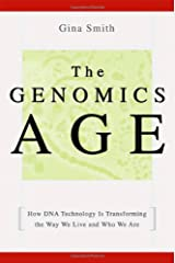 The Genomics Age: How DNA Technology Is Transforming the Way We Live and Who We Are Hardcover