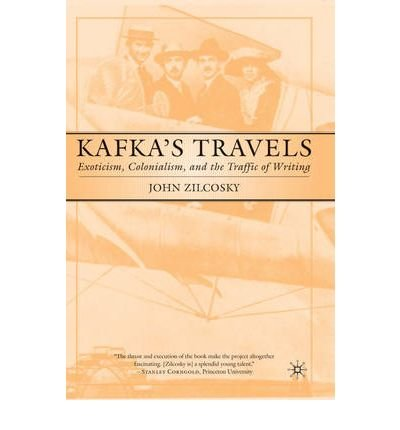 Read Online [(Kafka's Travels: Exoticism, Colonialism and the Traffic of Writing)] [Author: John Zilcosky] published on (June, 2003) pdf epub