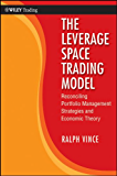 The Leverage Space Trading Model: Reconciling Portfolio Management Strategies and Economic Theory (Wiley Trading Book 425)