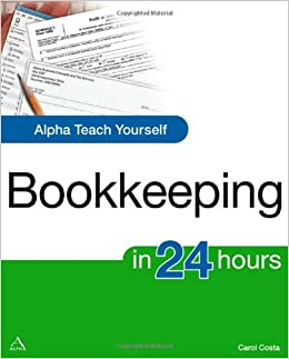 Amazon alpha teach yourself bookkeeping in 24 hours alpha amazon alpha teach yourself bookkeeping in 24 hours alpha teach yourself in 24 hours 9781592576951 carol costa books solutioingenieria