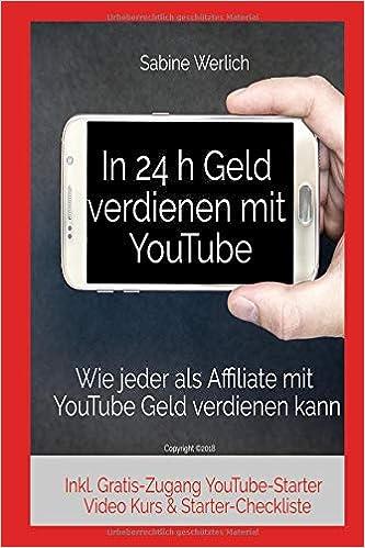 In 24 h Geld verdienen mit YouTube: Wie jeder als Affiliate mit YouTube online Geld verdienen kann: Amazon.es: Sabine Werlich: Libros en idiomas extranjeros