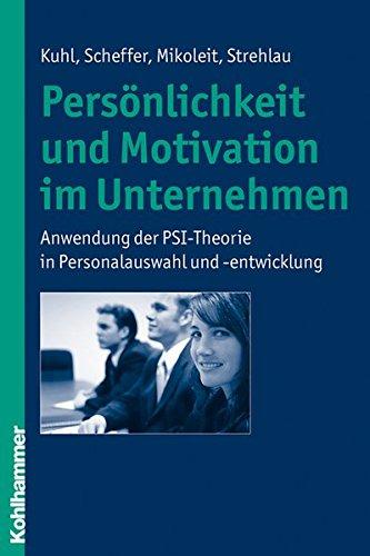 Persönlichkeit und Motivation im Unternehmen: Anwendung der PSI-Theorie in Personalauswahl und -entwicklung