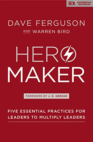 (Hero Maker: Five Essential Practices for Leaders to Multiply Leaders (Exponential Series))