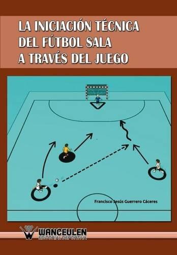 Descargar Libro Iniciación Al Fútbol Sala A Través Del Juego Francisco Jesús Guerrero Caceres
