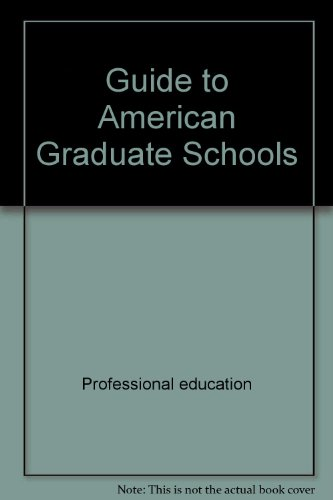 Guide to American Grad Schools: Fourth Revised Edition (Guide to American Graduate Schools)