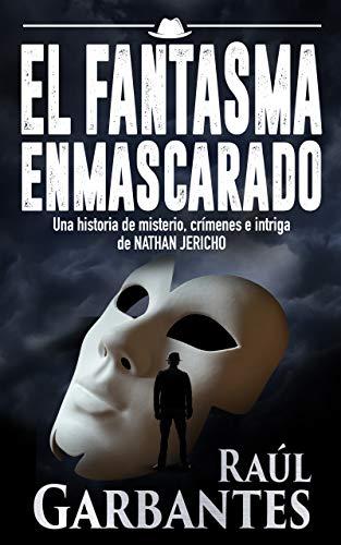 El Fantasma Enmascarado: Una historia de misterio, crímenes e intriga de Nathan Jericho (