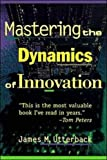Mastering the Dynamics of Innovation: How Companies Can Seize Opportunities in the Face of Techno...: How Companies Can Seize Opportunities in the Face of Technological Change