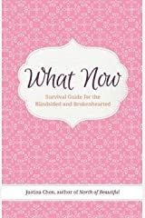 [(What Now : Survival Guide for the Blindsided and Brokenhearted)] [By (author) Justina Chen] published on (March, 2013)
