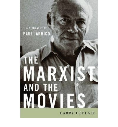 Read Online [(The Marxist and the Movies: A Biography of Paul Jarrico)] [Author: Larry Ceplair] published on (November, 2007) PDF