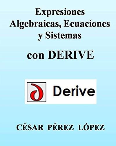 Descargar Libro Expresiones Algebraicas, Ecuaciones Y Sistemas Con Derive Cesar Perez Lopez