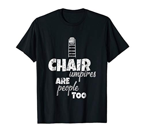 Umpires Tennis Chair (Trending Tennis T Shirt - Chair Umpires Are People Too)