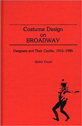 Costume Design on Broadway: Designers and Their Credits, 1915-1985 (Bibliographies and Indexes in the Performing Arts)