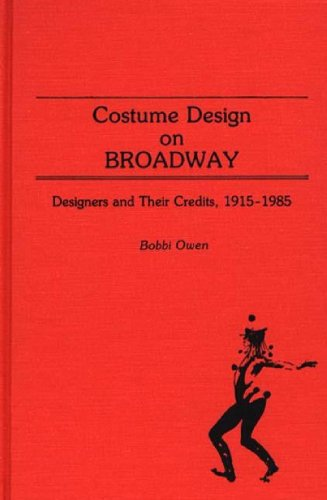 Costume Design on Broadway: Designers and Their Credits, 1915-1985 (Bibliographies and Indexes in the Performing (Costume Broadway Nyc)