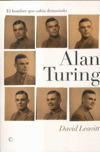 Descargar Libro Alan Turing. El Hombre Que Sabía Demasiado: Alan Turing Y La Invención De La Computadora David Leavitt