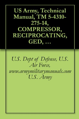 US Army, Technical Manual, TM 5-4310-275-14, COMPRESSOR, RECIPROCATING, GED, 2-WHEEL MOUNTED, PNEUMA TIRES W/TOWBAR AND LUNETTE EYE, 4 CFM, 3000 PSI, (210.9000 ... military manauals, special forces -