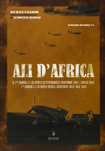 Ali dAfrica. Il I stormo C.T. in Africa settentrionale Michele Palermo