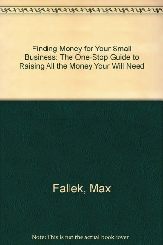 Finding Money for Your Small Business: The One-Stop Guide to Raising All the Money Your Will Need