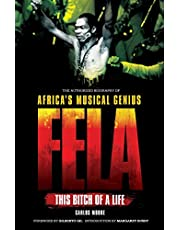 Fela: This Bitch of a Life: The Authorized Biography of Africa's Musical Genius