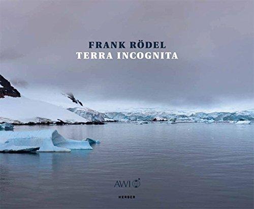 Frank Rödel - Terra Incognita: Bilder einer Polarsternexpedition